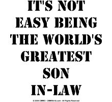 It's Not Easy Being The World's Greatest Son-In-Law - Black Text by cmmei