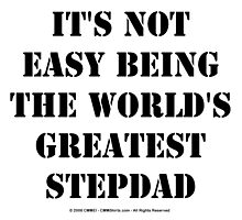 It's Not Easy Being The World's Greatest Stepdad - Black Text by cmmei