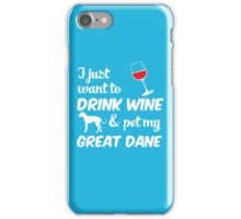 I Just Want To Drink Wine & Pet My Great Dane Funny Dog Lover  iPhone Case/Skin