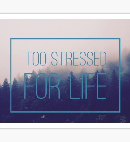 Too stressed for life Sticker