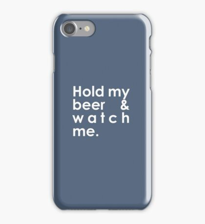 Hold my beer & watch me T-shirt. Limited edition design! iPhone Case/Skin