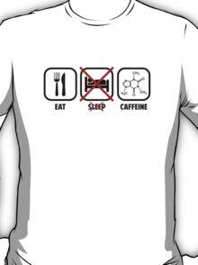 EAT, DON'T SLEEP, CAFFEINE T-Shirt