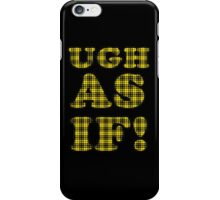 Ugh As If iPhone Case/Skin