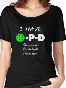 I Have O-P-D Obsessive Pickleball Disorder Women's Relaxed Fit T-Shirt