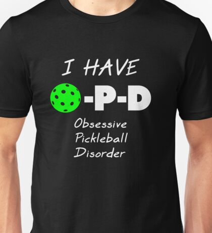 I Have O-P-D Obsessive Pickleball Disorder Unisex T-Shirt