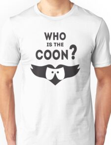 Who is the Coon? Unisex T-Shirt