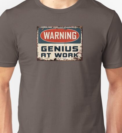 Warning Genius at Work Vintage Old Rusted Sign T-shirt Unisex T-Shirt