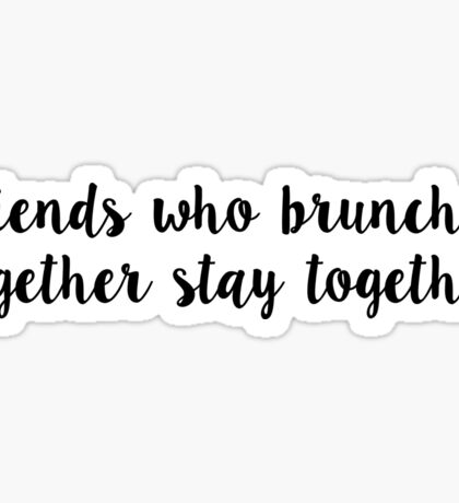 friends who brunch together stay together Sticker