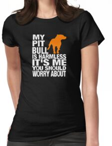 Men's My Pitbull is Harmless It's me you should worry about shirt Womens Fitted T-Shirt