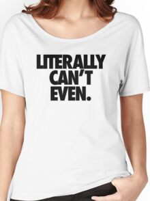 LITERALLY CAN'T EVEN Women's Relaxed Fit T-Shirt