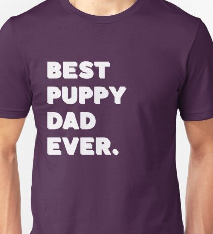 Best Puppy Dad Ever. Funny Saying Unisex T-Shirt
