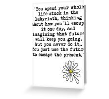 You just use the future to escape the present black Greeting Card