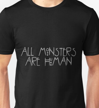 """All monsters are human"" - American Horror Story Unisex T-Shirt"