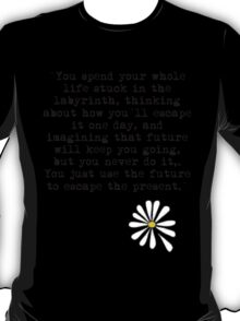 You just use the future to escape the present black T-Shirt