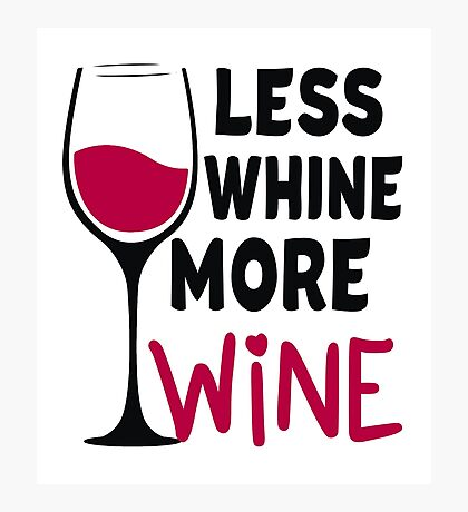 Less Whine More Wine For Wine Lovers Photographic Print