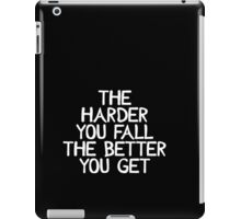 The harder the fall the better you get iPad Case/Skin