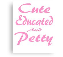 Cute Educated and Petty Shirt Canvas Print