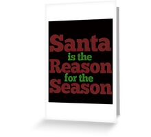 santa is the reason for the season Greeting Card