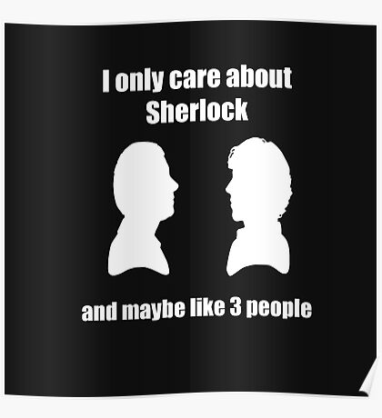 I only care about Sherlock... and maybe like 3 people Poster
