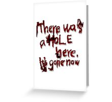 There was a Hole here, it's gone now [letters] Greeting Card