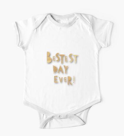 Bestest day ever.Typography,cool text, gold,white,modern,trendy,teen,art One Piece - Short Sleeve