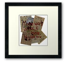 There was a Hole here, it's gone now  Framed Print