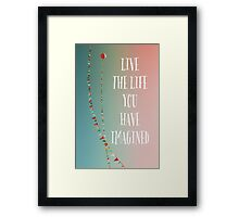 Live The Life You Have Imagined Framed Print