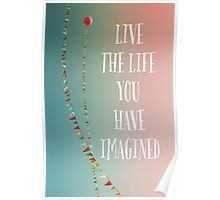 Live The Life You Have Imagined Poster