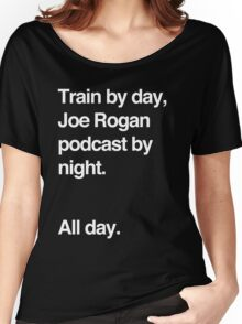 Train by day, Joe Rogan podcast by night - All Day - Nick Diaz - Helvetica Women's Relaxed Fit T-Shirt