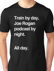 Train by day, Joe Rogan podcast by night - All Day - Nick Diaz - Helvetica Unisex T-Shirt