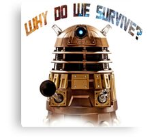 Why do we survive? Canvas Print