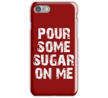 pour some sugar on me iPhone Case/Skin