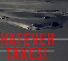 WHATEVER IT TAKES! by ak4e