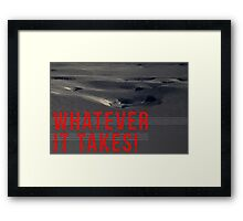 WHATEVER IT TAKES! Framed Print