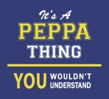 It's A PEPPA thing, you wouldn't understand !! by satro