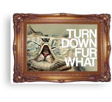 Turn Down Fur What Canvas Print