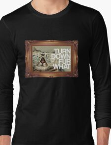 Turn Down Fur What Long Sleeve T-Shirt