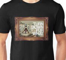 Turn Down Fur What Unisex T-Shirt