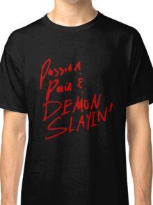 PASSION, PAIN & DEMON SLAYIN' Classic T-Shirt