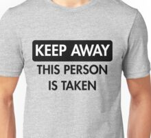 Keep Away: This Person is Taken Unisex T-Shirt