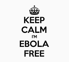 Keep Calm I'm Ebola Free Unisex T-Shirt