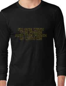 I am One With The Force And The Force Is With Me Long Sleeve T-Shirt