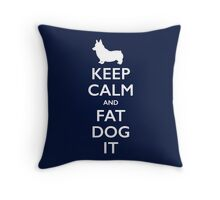 Keep Calm and Fat Dog It Throw Pillow