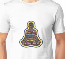 Zen Meditation What If Nothing Is Wrong? Unisex T-Shirt