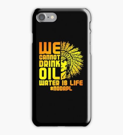 We Cannot Drink Oil Water Is Life Standing With ROck NODALP iPhone Case/Skin