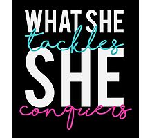 What She Tackles She Conquers Photographic Print