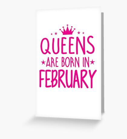 Queens are born in February Birthday Gifts for her Greeting Card