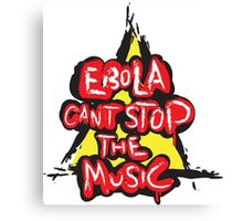 Ebola Can't Stop The Music Canvas Print