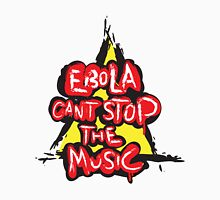 Ebola Can't Stop The Music Unisex T-Shirt