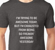 Funny Awesome Today Exhausted Yesterday Sarcastic Unisex T-Shirt